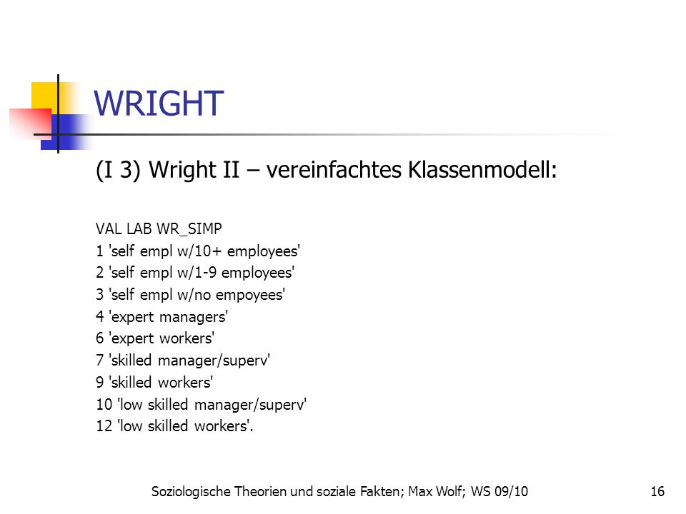 16 WRIGHT (I 3) Wright II – vereinfachtes Klassenmodell: VAL LAB WR_SIMP 1 'self empl w/10+ employees' 2 'self empl w/1-9 employees' 3 'self empl w/no