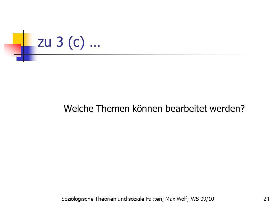24 zu 3 (c) … Welche Themen können bearbeitet werden? Soziologische Theorien und soziale Fakten; Max Wolf; WS 09/10