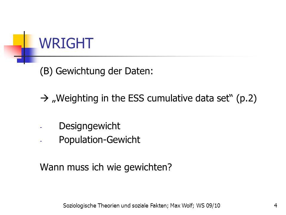 4 WRIGHT (B) Gewichtung der Daten: Weighting in the ESS cumulative data set (p.2) - Designgewicht - Population-Gewicht Wann muss ich wie gewichten? So
