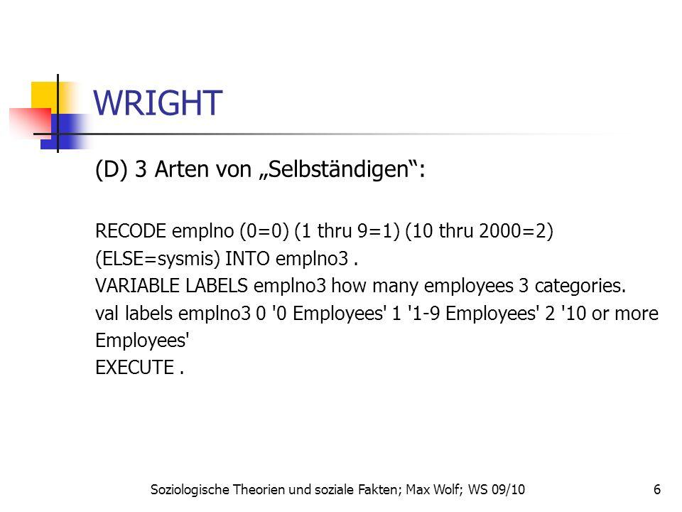 6 WRIGHT (D) 3 Arten von Selbständigen: RECODE emplno (0=0) (1 thru 9=1) (10 thru 2000=2) (ELSE=sysmis) INTO emplno3. VARIABLE LABELS emplno3 how many