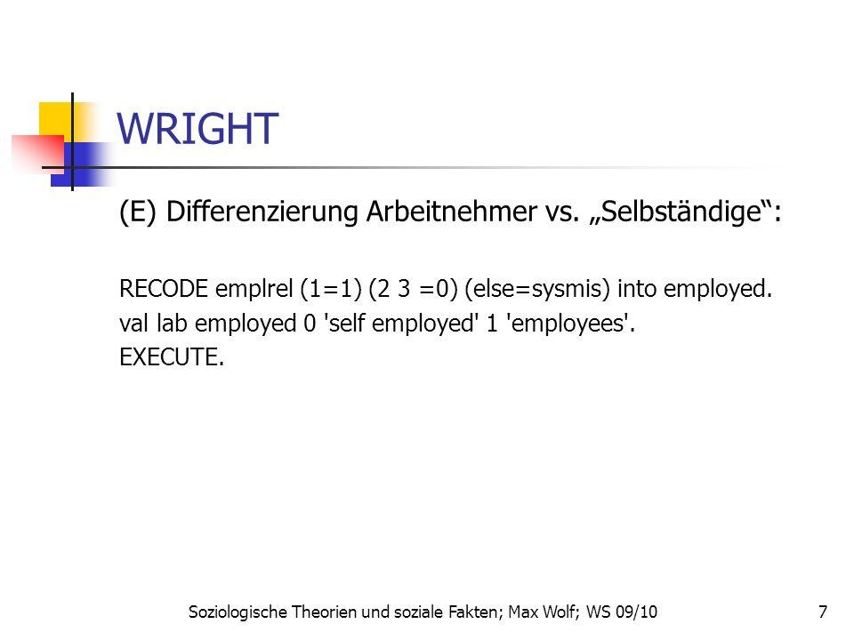 8 WRIGHT (F 1) Differenzierung der Beschäftigungsarten: RECODE occr (2212, 2221, 2222, 2223, 2224, 2220=1) (2229, 2230, 3220, 3223, 3224, 3226, 3229, 3231, 3232=2) (2411=3) … EXECUTE.