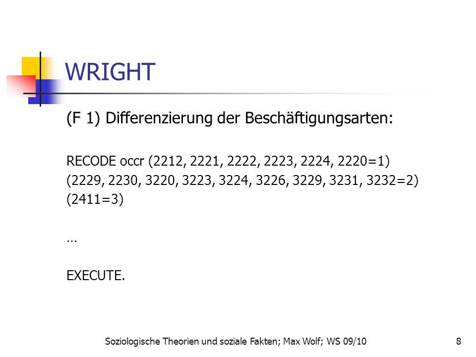 8 WRIGHT (F 1) Differenzierung der Beschäftigungsarten: RECODE occr (2212, 2221, 2222, 2223, 2224, 2220=1) (2229, 2230, 3220, 3223, 3224, 3226, 3229,