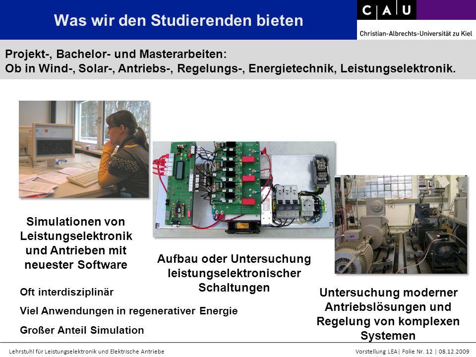 Lehrstuhl für Leistungselektronik und Elektrische AntriebeVorstellung LEA  Folie Nr. 12   08.12.2009 Was wir den Studierenden bieten Projekt-, Bachelo
