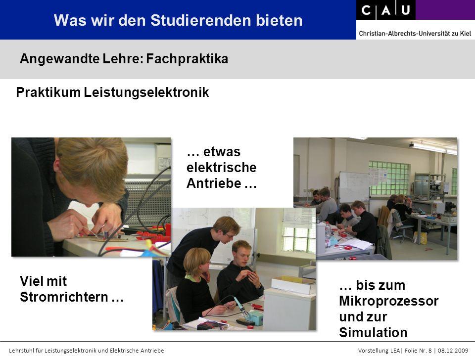 Lehrstuhl für Leistungselektronik und Elektrische AntriebeVorstellung LEA  Folie Nr. 8   08.12.2009 Was wir den Studierenden bieten Angewandte Lehre: