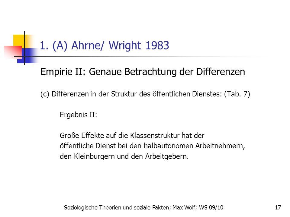 17 1. (A) Ahrne/ Wright 1983 Empirie II: Genaue Betrachtung der Differenzen (c) Differenzen in der Struktur des öffentlichen Dienstes: (Tab. 7) Ergebn