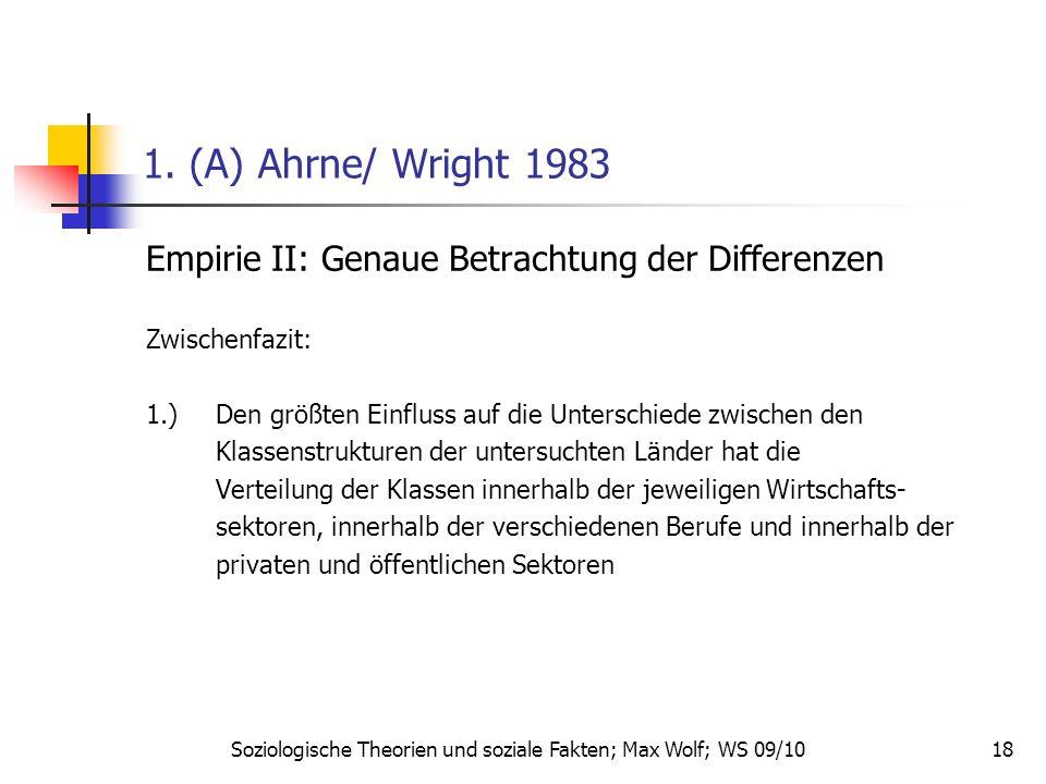 18 1. (A) Ahrne/ Wright 1983 Empirie II: Genaue Betrachtung der Differenzen Zwischenfazit: 1.) Den größten Einfluss auf die Unterschiede zwischen den