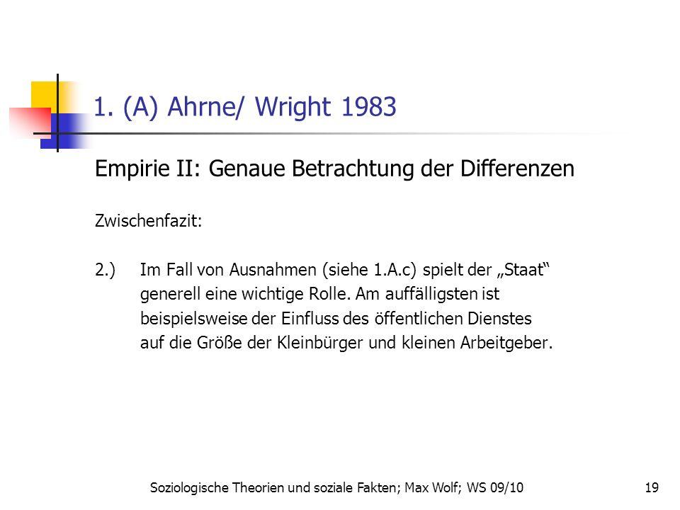 19 1. (A) Ahrne/ Wright 1983 Empirie II: Genaue Betrachtung der Differenzen Zwischenfazit: 2.)Im Fall von Ausnahmen (siehe 1.A.c) spielt der Staat gen