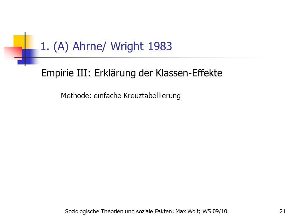 21 1. (A) Ahrne/ Wright 1983 Empirie III: Erklärung der Klassen-Effekte Methode: einfache Kreuztabellierung Soziologische Theorien und soziale Fakten;