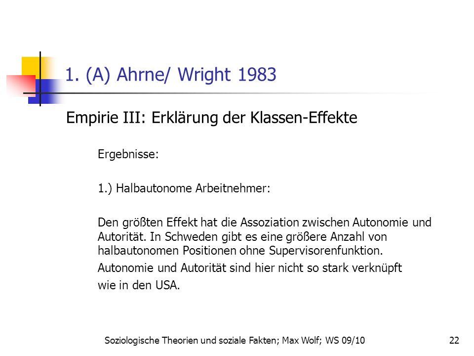 22 1. (A) Ahrne/ Wright 1983 Empirie III: Erklärung der Klassen-Effekte Ergebnisse: 1.) Halbautonome Arbeitnehmer: Den größten Effekt hat die Assoziat