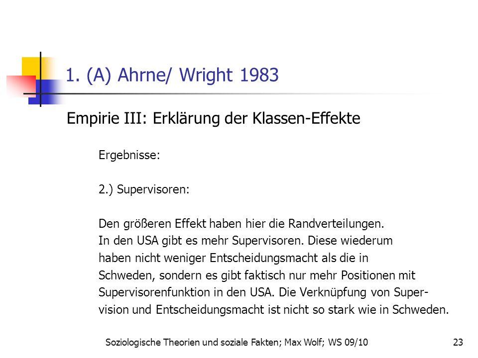 23 1. (A) Ahrne/ Wright 1983 Empirie III: Erklärung der Klassen-Effekte Ergebnisse: 2.) Supervisoren: Den größeren Effekt haben hier die Randverteilun