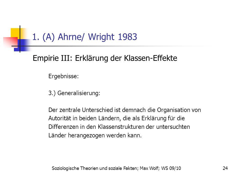 24 1. (A) Ahrne/ Wright 1983 Empirie III: Erklärung der Klassen-Effekte Ergebnisse: 3.) Generalisierung: Der zentrale Unterschied ist demnach die Orga