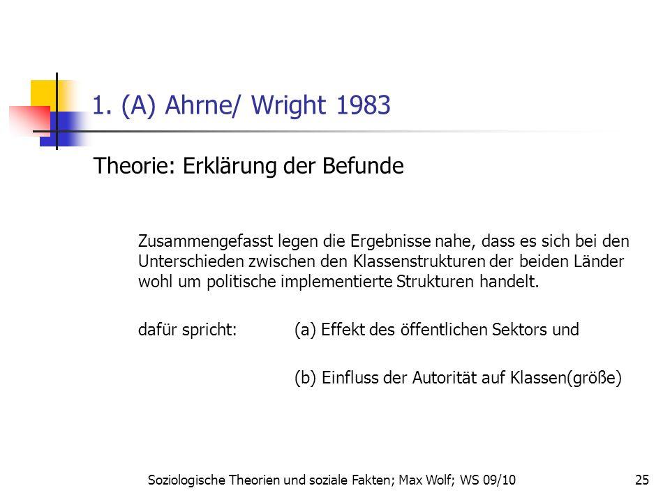 25 1. (A) Ahrne/ Wright 1983 Theorie: Erklärung der Befunde Zusammengefasst legen die Ergebnisse nahe, dass es sich bei den Unterschieden zwischen den