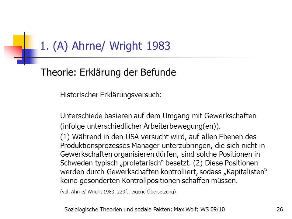 26 1. (A) Ahrne/ Wright 1983 Theorie: Erklärung der Befunde Historischer Erklärungsversuch: Unterschiede basieren auf dem Umgang mit Gewerkschaften (i