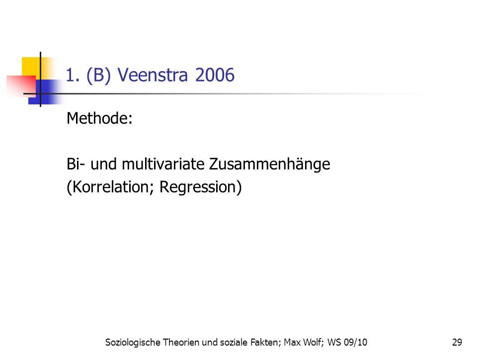 29 1. (B) Veenstra 2006 Methode: Bi- und multivariate Zusammenhänge (Korrelation; Regression) Soziologische Theorien und soziale Fakten; Max Wolf; WS