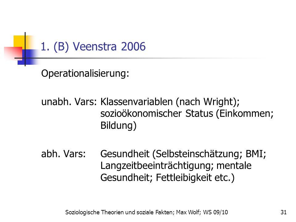 31 1. (B) Veenstra 2006 Operationalisierung: unabh. Vars: Klassenvariablen (nach Wright); sozioökonomischer Status (Einkommen; Bildung) abh. Vars:Gesu