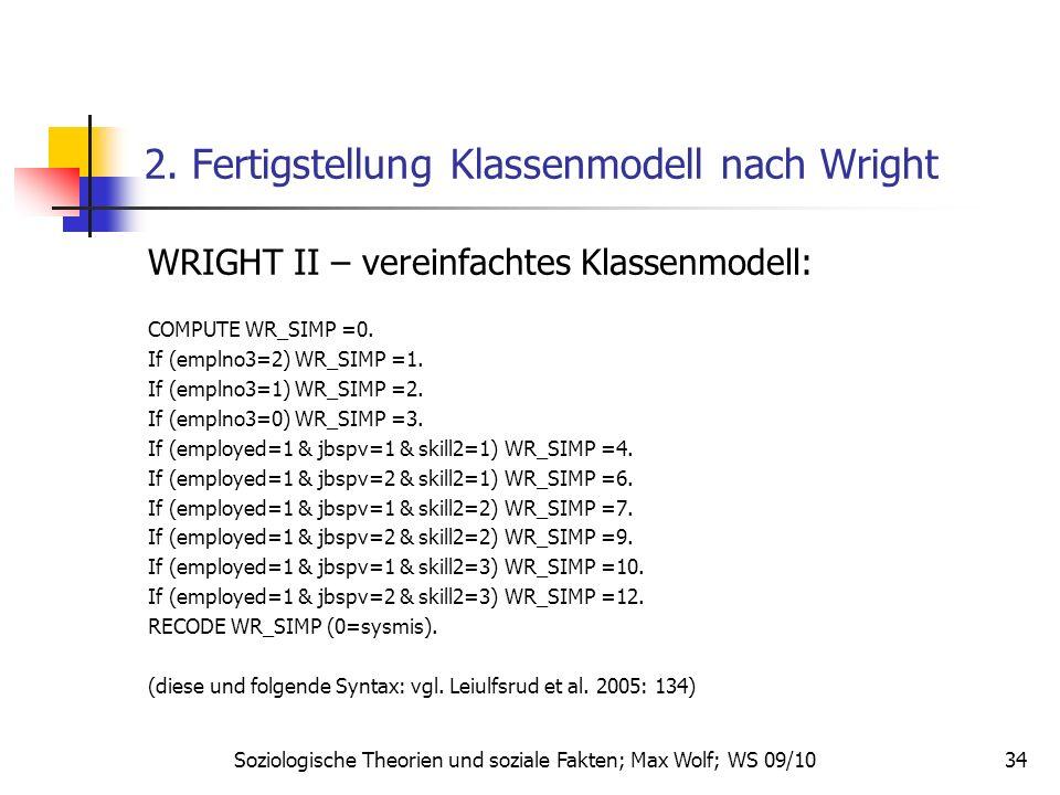 34 2. Fertigstellung Klassenmodell nach Wright WRIGHT II – vereinfachtes Klassenmodell: COMPUTE WR_SIMP =0. If (emplno3=2) WR_SIMP =1. If (emplno3=1)