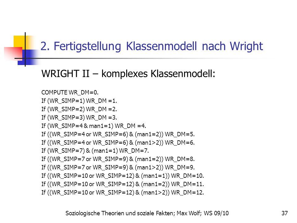 37 2. Fertigstellung Klassenmodell nach Wright WRIGHT II – komplexes Klassenmodell: COMPUTE WR_DM=0. If (WR_SIMP=1) WR_DM =1. If (WR_SIMP=2) WR_DM =2.