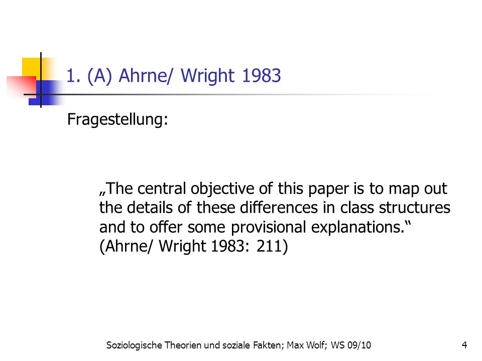 4 1. (A) Ahrne/ Wright 1983 Fragestellung: The central objective of this paper is to map out the details of these differences in class structures and