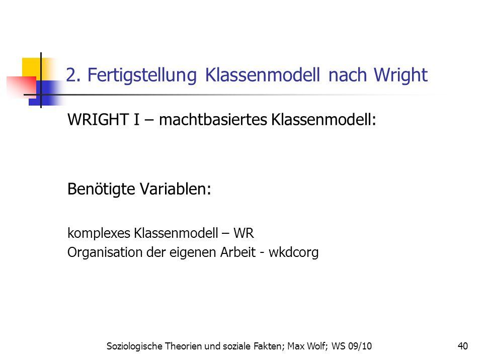 40 2. Fertigstellung Klassenmodell nach Wright WRIGHT I – machtbasiertes Klassenmodell: Benötigte Variablen: komplexes Klassenmodell – WR Organisation