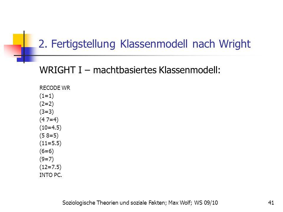 41 2. Fertigstellung Klassenmodell nach Wright WRIGHT I – machtbasiertes Klassenmodell: RECODE WR (1=1) (2=2) (3=3) (4 7=4) (10=4.5) (5 8=5) (11=5.5)