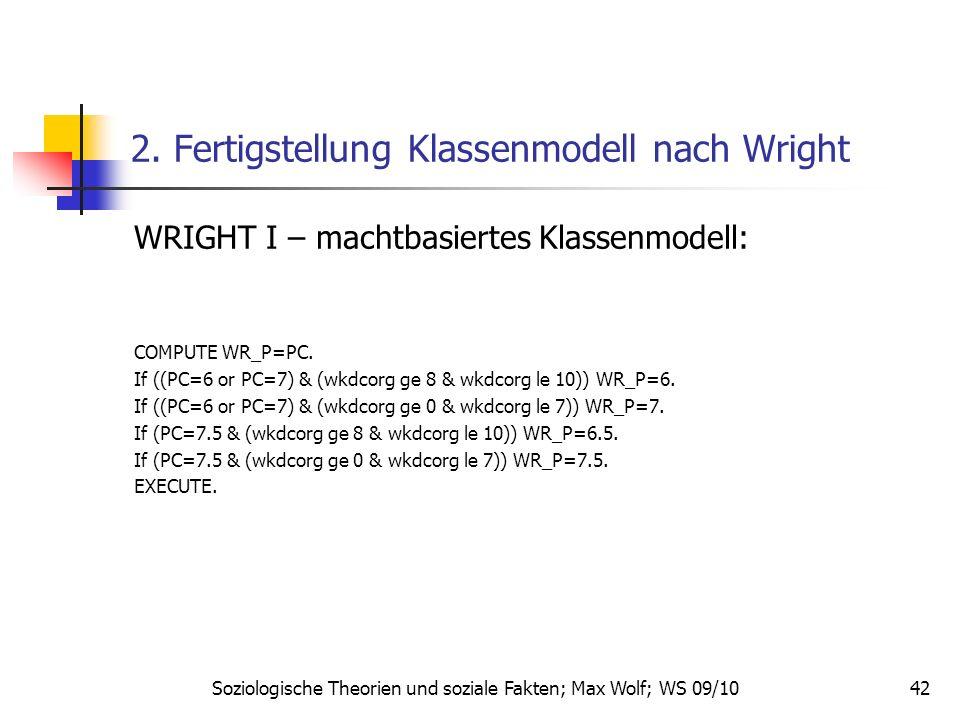 42 2. Fertigstellung Klassenmodell nach Wright WRIGHT I – machtbasiertes Klassenmodell: COMPUTE WR_P=PC. If ((PC=6 or PC=7) & (wkdcorg ge 8 & wkdcorg