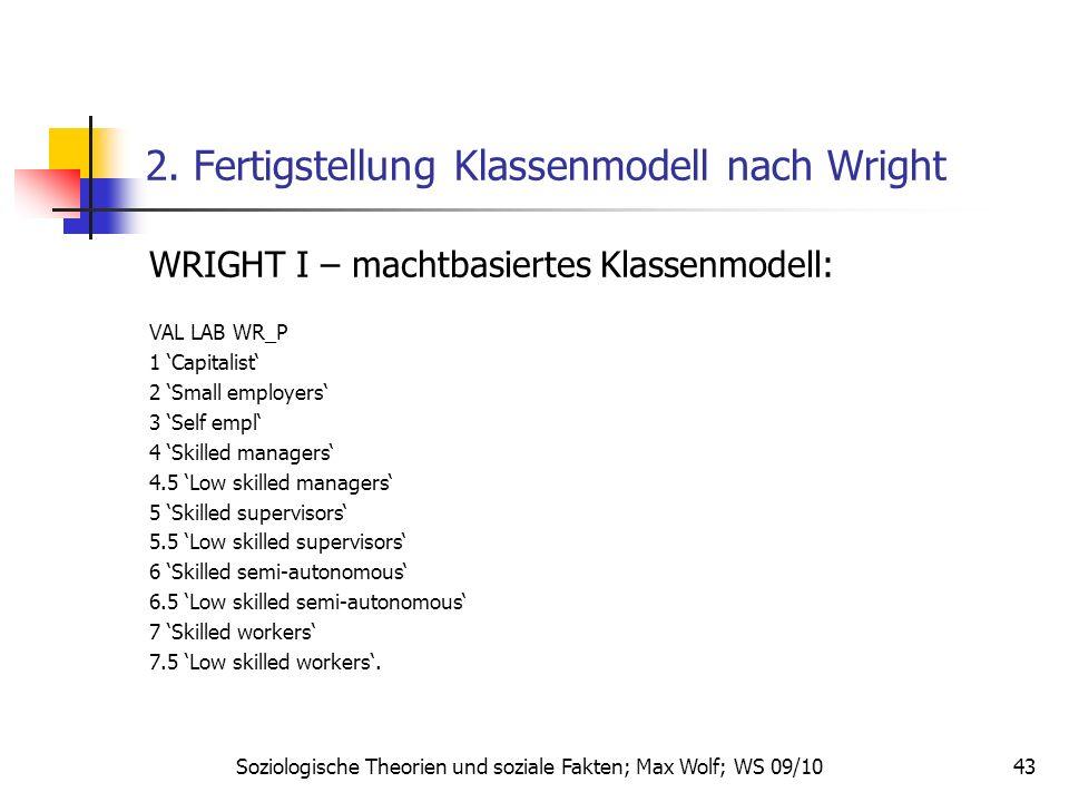 43 2. Fertigstellung Klassenmodell nach Wright WRIGHT I – machtbasiertes Klassenmodell: VAL LAB WR_P 1 Capitalist 2 Small employers 3 Self empl 4 Skil