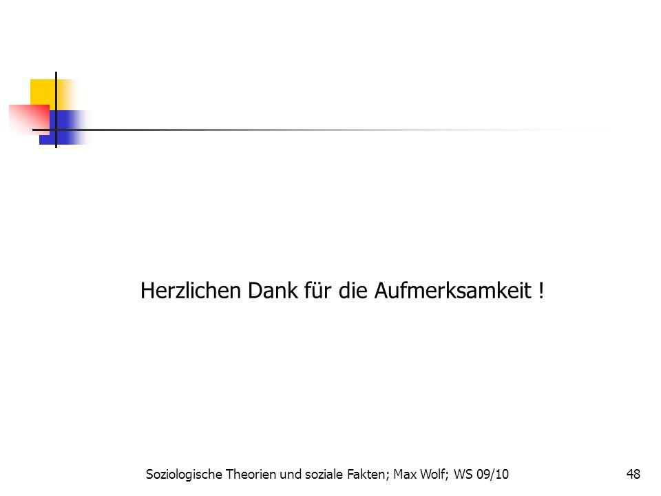 48 Herzlichen Dank für die Aufmerksamkeit ! Soziologische Theorien und soziale Fakten; Max Wolf; WS 09/10