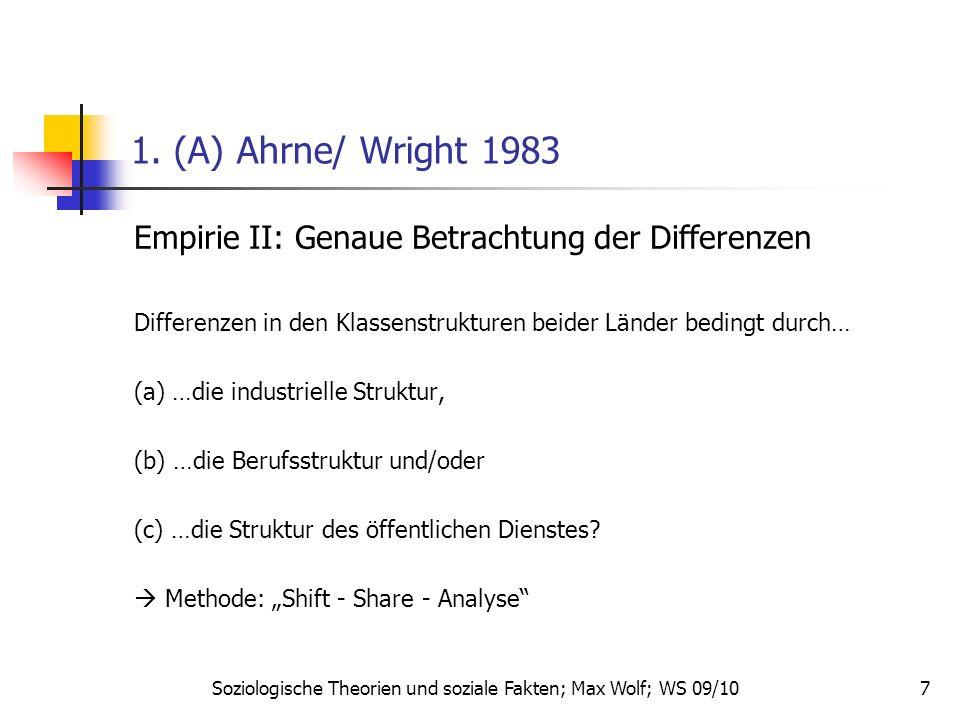 7 1. (A) Ahrne/ Wright 1983 Empirie II: Genaue Betrachtung der Differenzen Differenzen in den Klassenstrukturen beider Länder bedingt durch… (a) …die