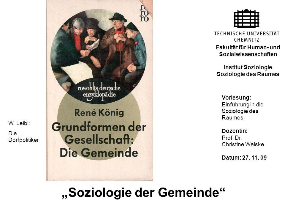 Soziologie der Gemeinde Vorlesung: Einführung in die Soziologie des Raumes Dozentin: Prof. Dr. Christine Weiske Datum: 27. 11. 09 Fakultät für Human-