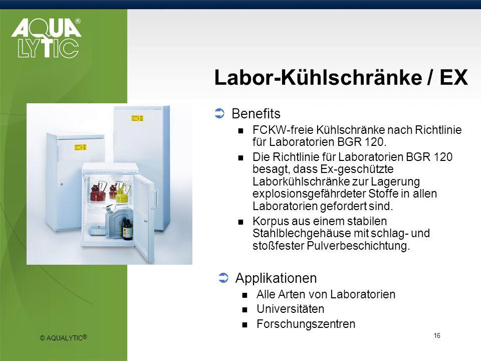 © AQUALYTIC ® 16 Labor-Kühlschränke / EX Benefits FCKW-freie Kühlschränke nach Richtlinie für Laboratorien BGR 120. Die Richtlinie für Laboratorien BG