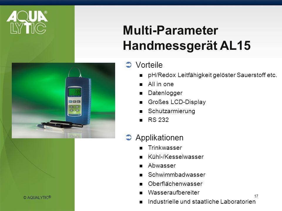 © AQUALYTIC ® 17 Multi-Parameter Handmessgerät AL15 Vorteile pH/Redox Leitfähigkeit gelöster Sauerstoff etc. All in one Datenlogger Großes LCD-Display