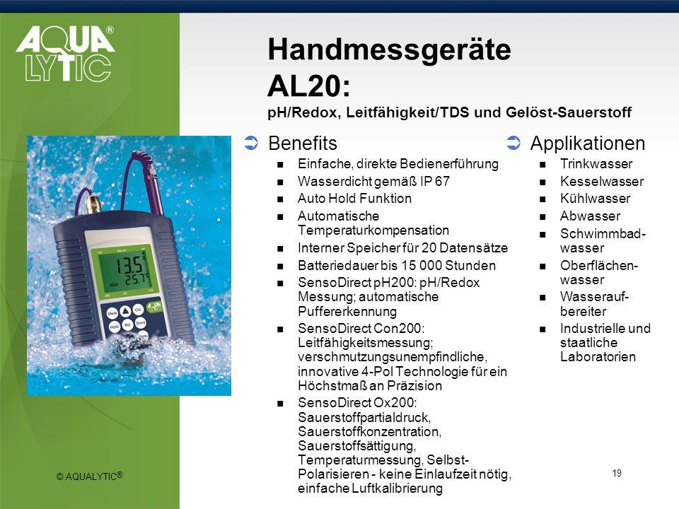 © AQUALYTIC ® 19 Handmessgeräte AL20: pH/Redox, Leitfähigkeit/TDS und Gelöst-Sauerstoff Benefits Einfache, direkte Bedienerführung Wasserdicht gemäß I