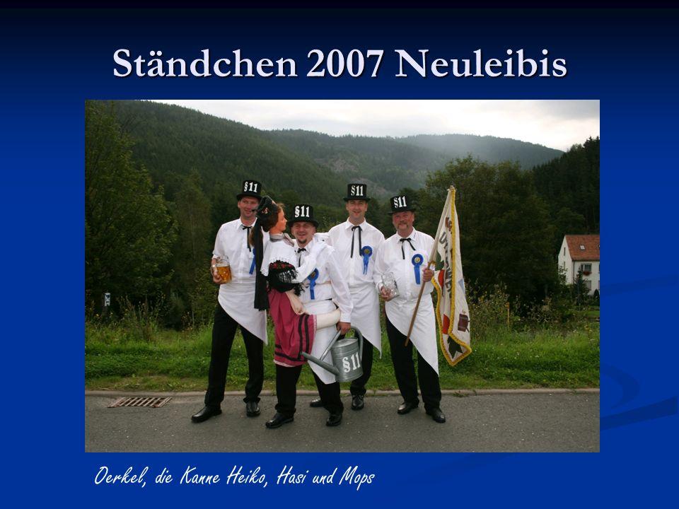 Ständchen 2007 Neuleibis Oerkel, die Kanne Heiko, Hasi und Mops