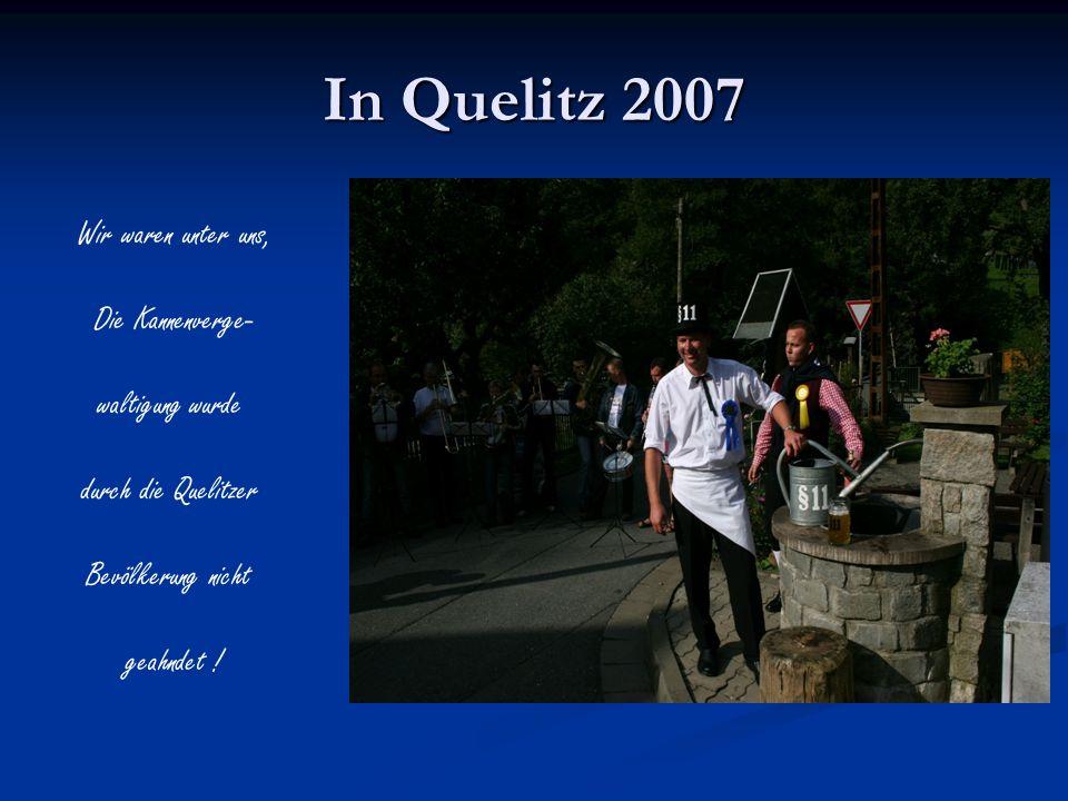 In Quelitz 2007 Wir waren unter uns, Die Kannenverge- waltigung wurde durch die Quelitzer Bevölkerung nicht geahndet !