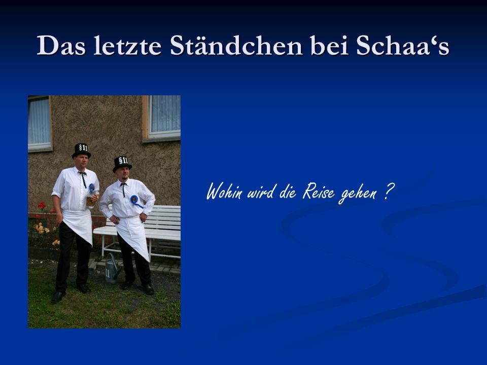 Das letzte Ständchen bei Schaas Wohin wird die Reise gehen ?