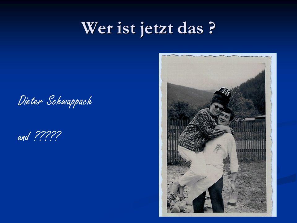 Wer ist jetzt das ? Dieter Schwappach und ?????