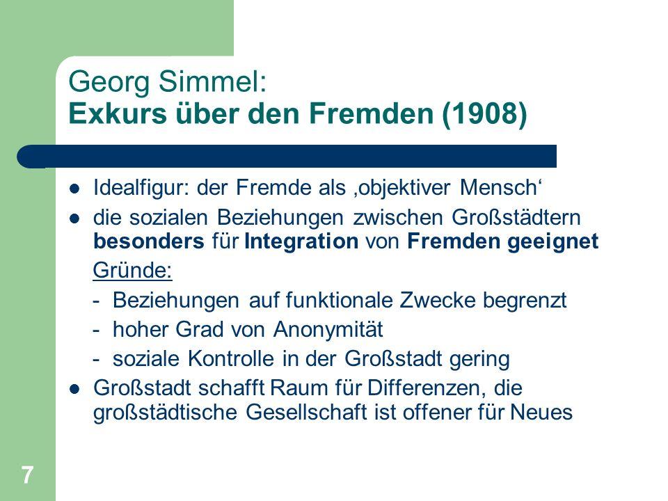 7 Georg Simmel: Exkurs über den Fremden (1908) Idealfigur: der Fremde als objektiver Mensch die sozialen Beziehungen zwischen Großstädtern besonders f