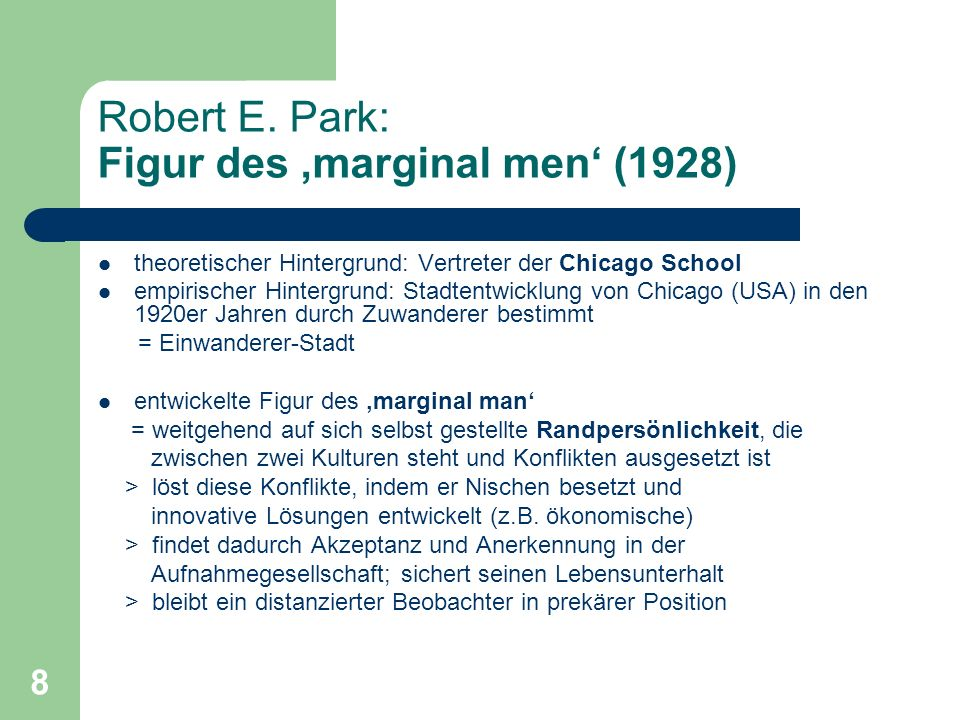 8 Robert E. Park: Figur des marginal men (1928) theoretischer Hintergrund: Vertreter der Chicago School empirischer Hintergrund: Stadtentwicklung von