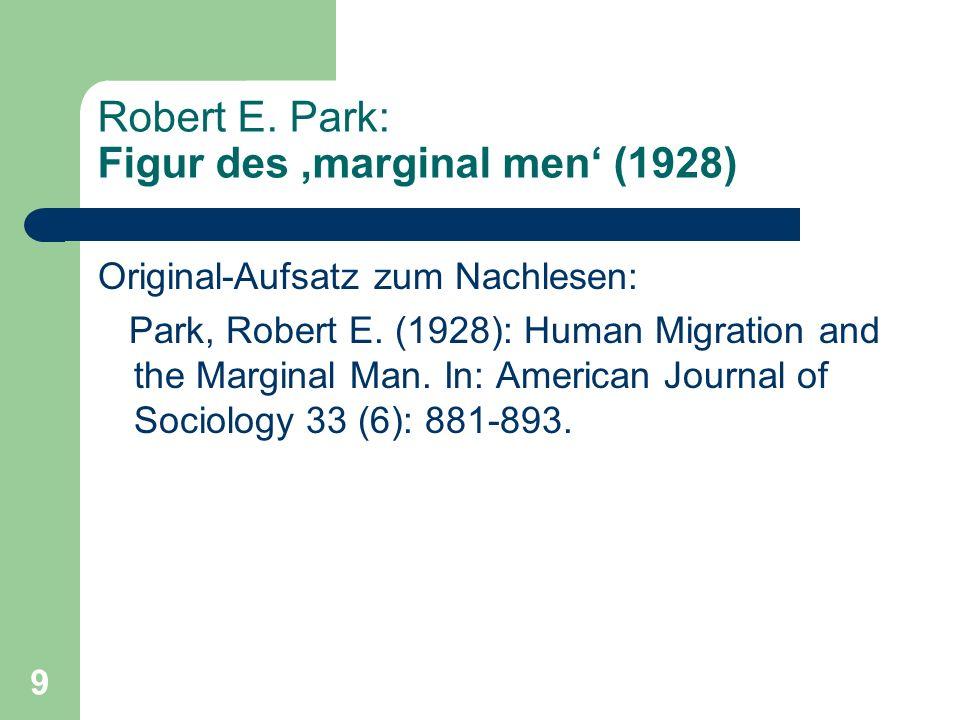 9 Robert E. Park: Figur des marginal men (1928) Original-Aufsatz zum Nachlesen: Park, Robert E. (1928): Human Migration and the Marginal Man. In: Amer