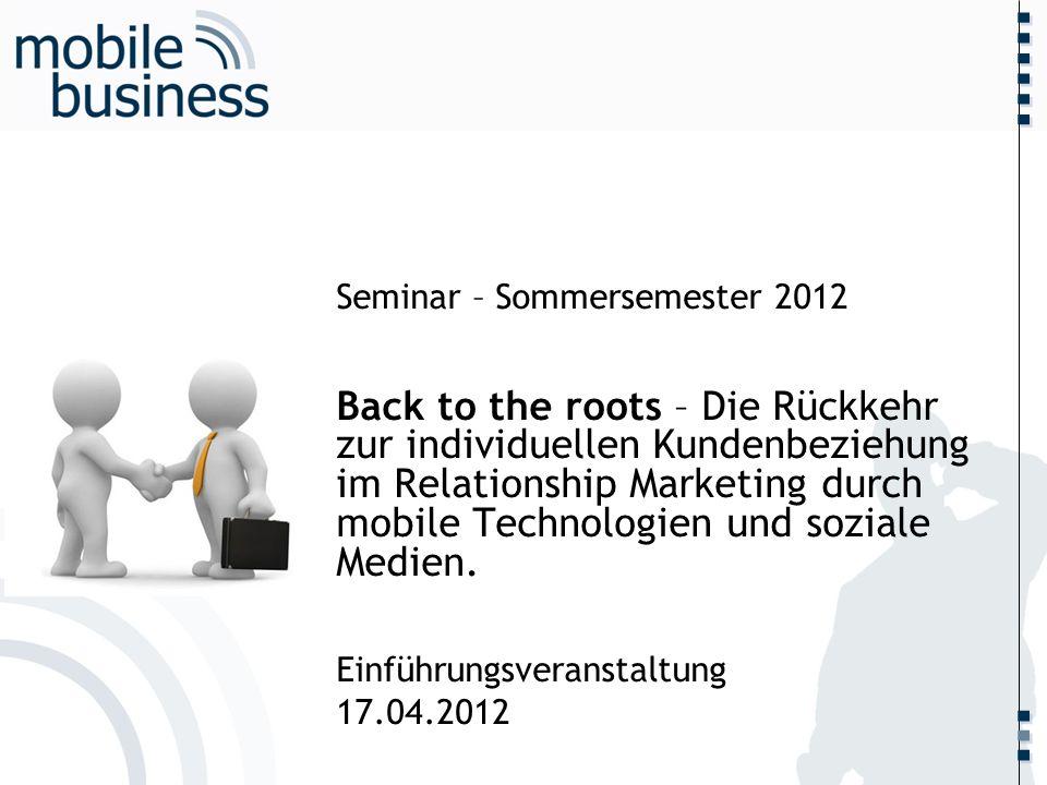 ……... Seminar – Sommersemester 2012 Back to the roots – Die Rückkehr zur individuellen Kundenbeziehung im Relationship Marketing durch mobile Technolo