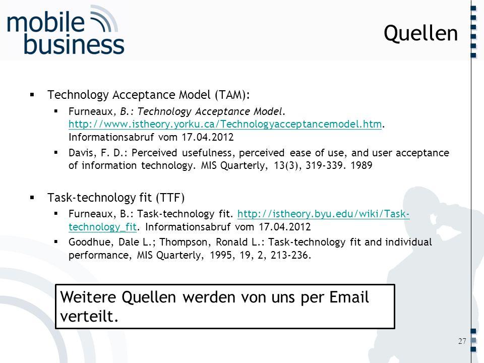……... Quellen Technology Acceptance Model (TAM): Furneaux, B.: Technology Acceptance Model. http://www.istheory.yorku.ca/Technologyacceptancemodel.htm