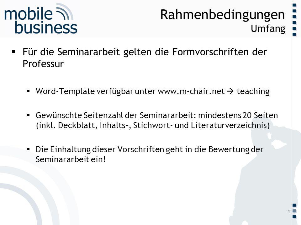 ……... Rahmenbedingungen Umfang Für die Seminararbeit gelten die Formvorschriften der Professur Word-Template verfügbar unter www.m-chair.net teaching