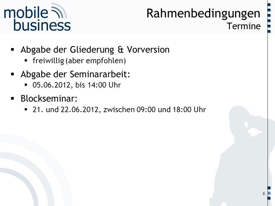 ……... Rahmenbedingungen Termine Abgabe der Gliederung & Vorversion freiwillig (aber empfohlen) Abgabe der Seminararbeit: 05.06.2012, bis 14:00 Uhr Blo