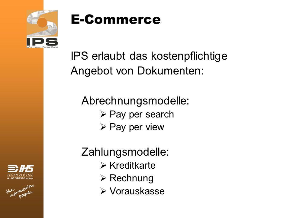 E-Commerce IPS erlaubt das kostenpflichtige Angebot von Dokumenten: Abrechnungsmodelle: Pay per search Pay per view Zahlungsmodelle: Kreditkarte Rechn