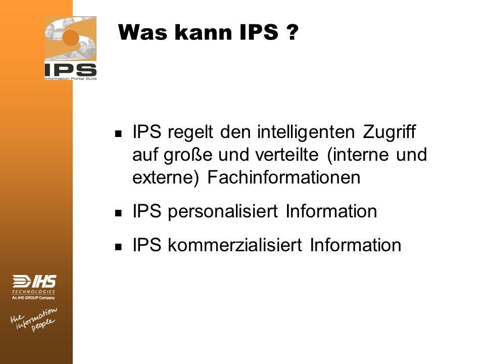 Was kann IPS ? IPS regelt den intelligenten Zugriff auf große und verteilte (interne und externe) Fachinformationen IPS personalisiert Information IPS