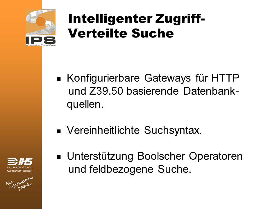 Intelligenter Zugriff- Verteilte Suche Konfigurierbare Gateways für HTTP und Z39.50 basierende Datenbank- quellen. Vereinheitlichte Suchsyntax. Unters