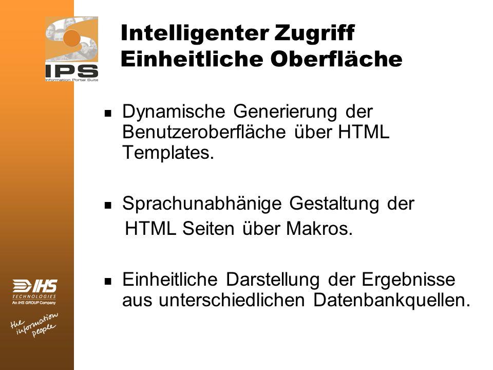 Intelligenter Zugriff Einheitliche Oberfläche Dynamische Generierung der Benutzeroberfläche über HTML Templates. Sprachunabhänige Gestaltung der HTML