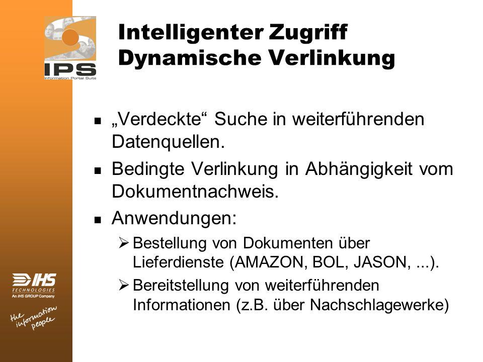 Intelligenter Zugriff Dynamische Verlinkung Verdeckte Suche in weiterführenden Datenquellen. Bedingte Verlinkung in Abhängigkeit vom Dokumentnachweis.
