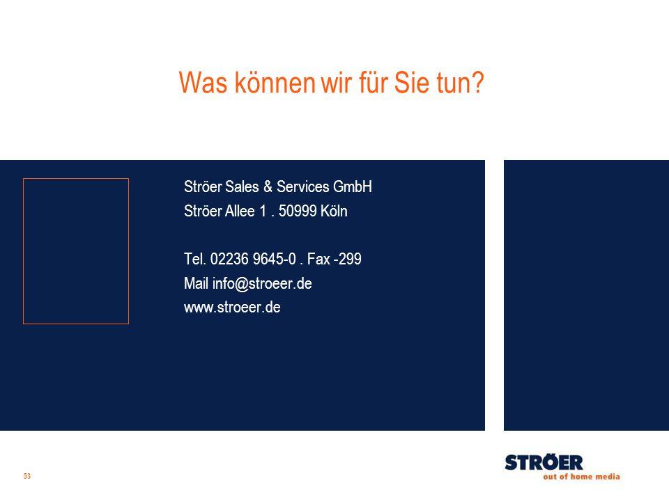 53 Was können wir für Sie tun? Ströer Sales & Services GmbH Ströer Allee 1. 50999 Köln Tel. 02236 9645-0. Fax -299 Mail info@stroeer.de www.stroeer.de