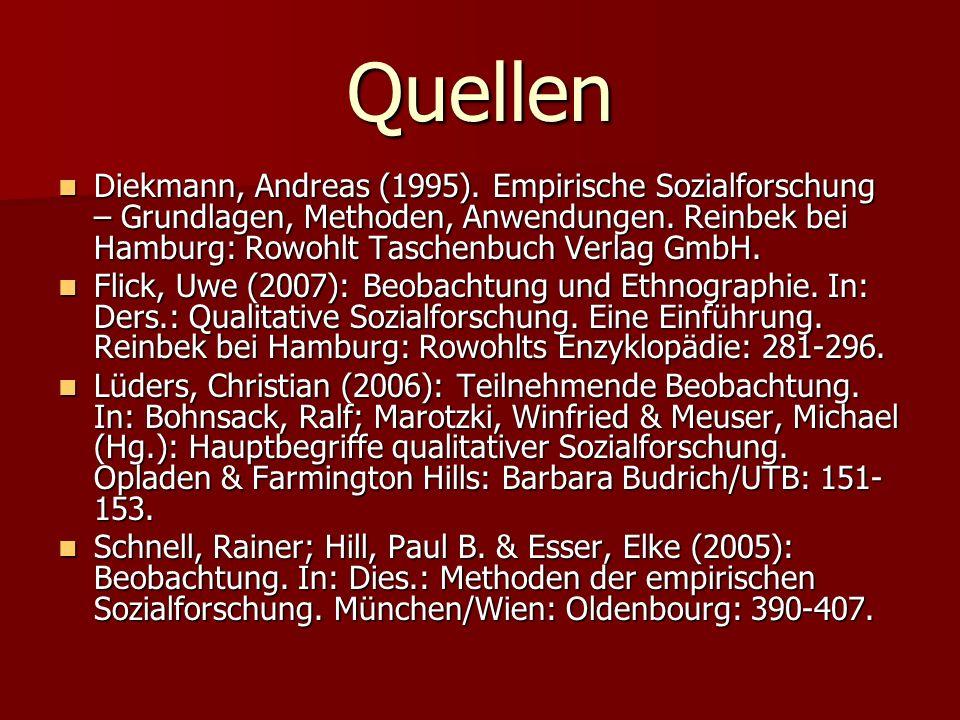 Quellen Diekmann, Andreas (1995). Empirische Sozialforschung – Grundlagen, Methoden, Anwendungen. Reinbek bei Hamburg: Rowohlt Taschenbuch Verlag GmbH